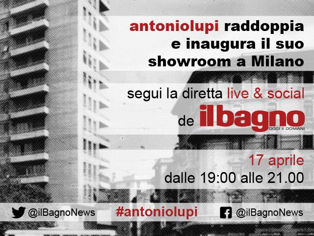 Fuori Salone: antoniolupi raddoppia lo showroom milanese. Segui l'inaugurazione in diretta live